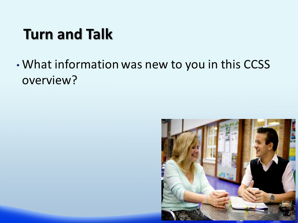 Turn and Talk What information was new to you in this CCSS overview