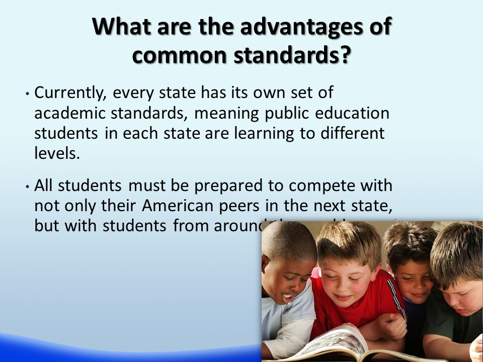 Currently, every state has its own set of academic standards, meaning public education students in each state are learning to different levels.