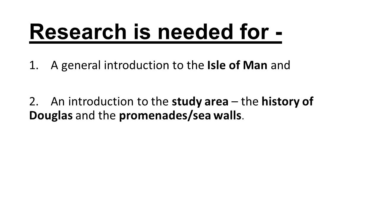 Research is needed for - 1. A general introduction to the Isle of Man and 2.