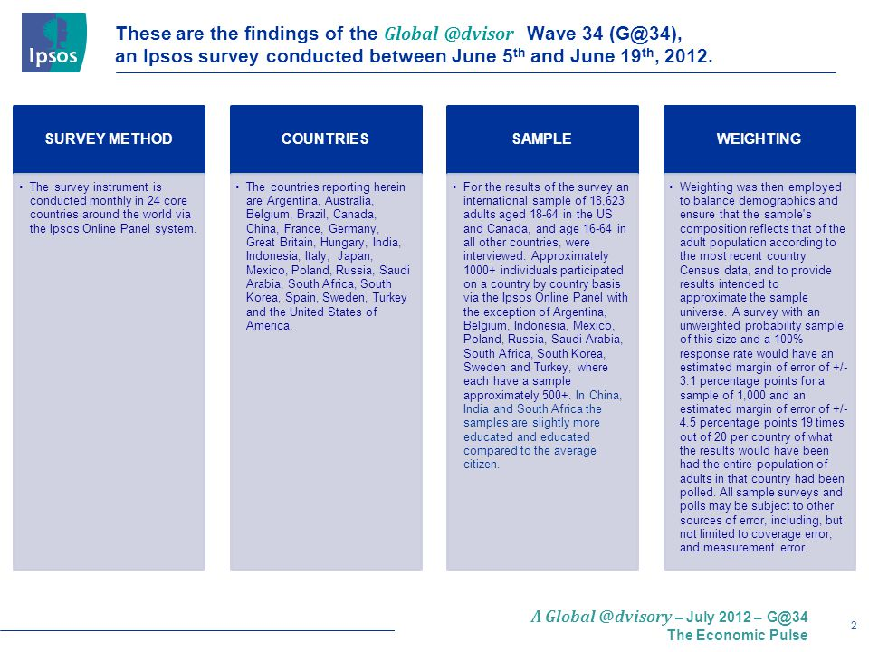 2 A Global @dvisory – July 2012 – G@34 The Economic Pulse These are the findings of the Global @dvisor Wave 34 (G@34), an Ipsos survey conducted between June 5 th and June 19 th, 2012.