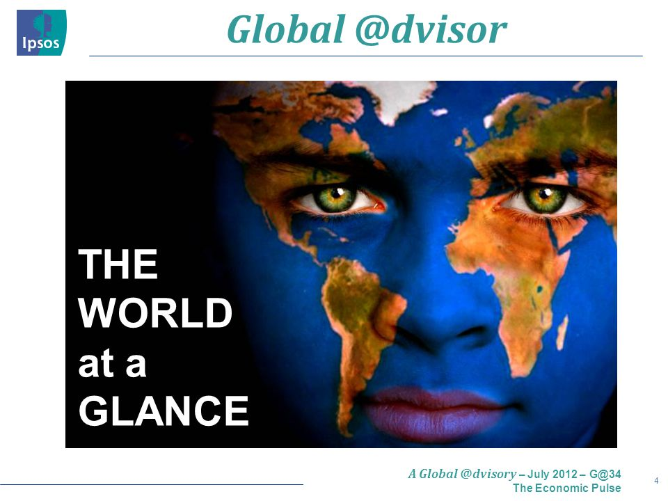 4 A Global @dvisory – July 2012 – G@34 The Economic Pulse Global @dvisor THE WORLD at a GLANCE