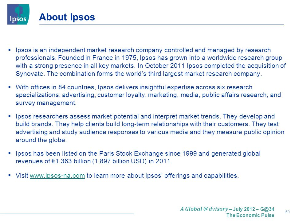 63 A Global @dvisory – July 2012 – G@34 The Economic Pulse About Ipsos  Ipsos is an independent market research company controlled and managed by research professionals.