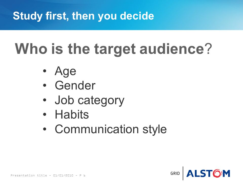 Study first, then you decide Who is the target audience.