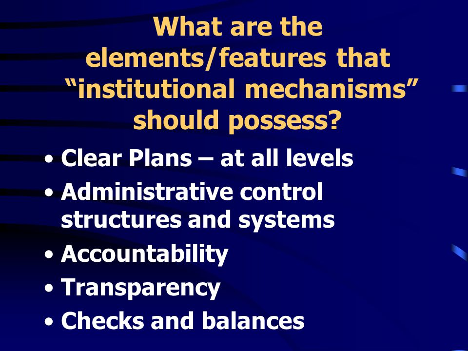 What are the elements/features that institutional mechanisms should possess.