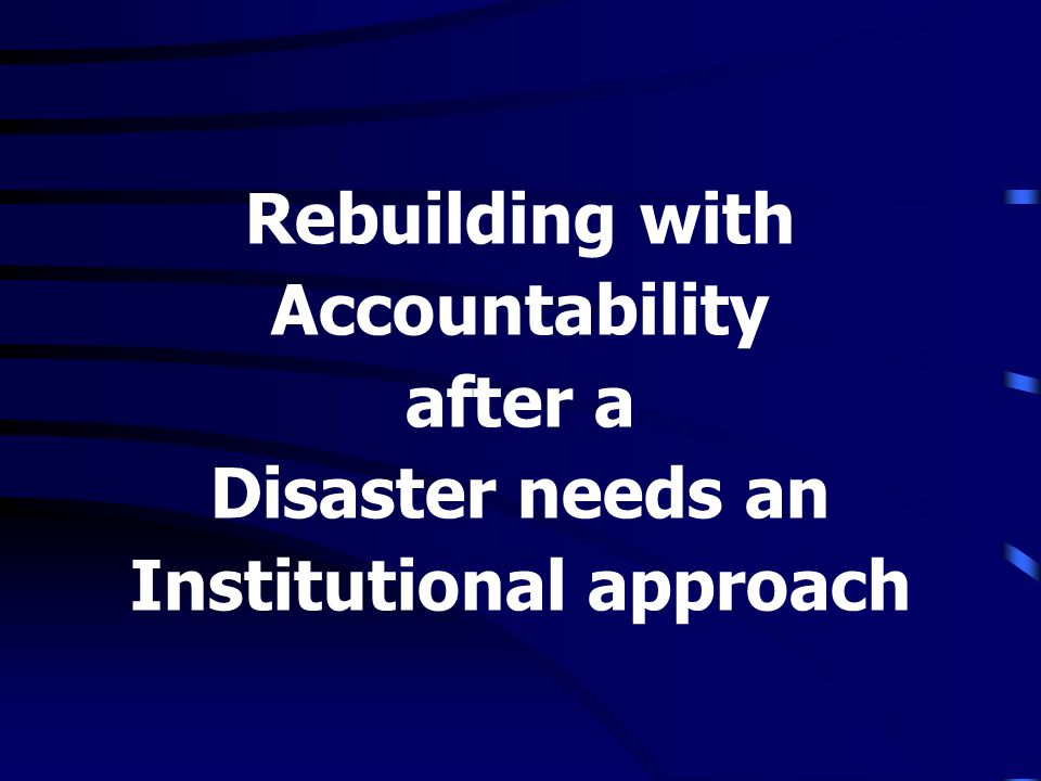 Rebuilding with Accountability after a Disaster needs an Institutional approach