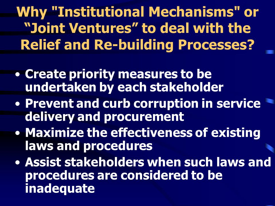 Why Institutional Mechanisms or Joint Ventures to deal with the Relief and Re-building Processes.