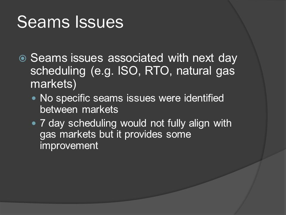 Seams Issues  Seams issues associated with next day scheduling (e.g.