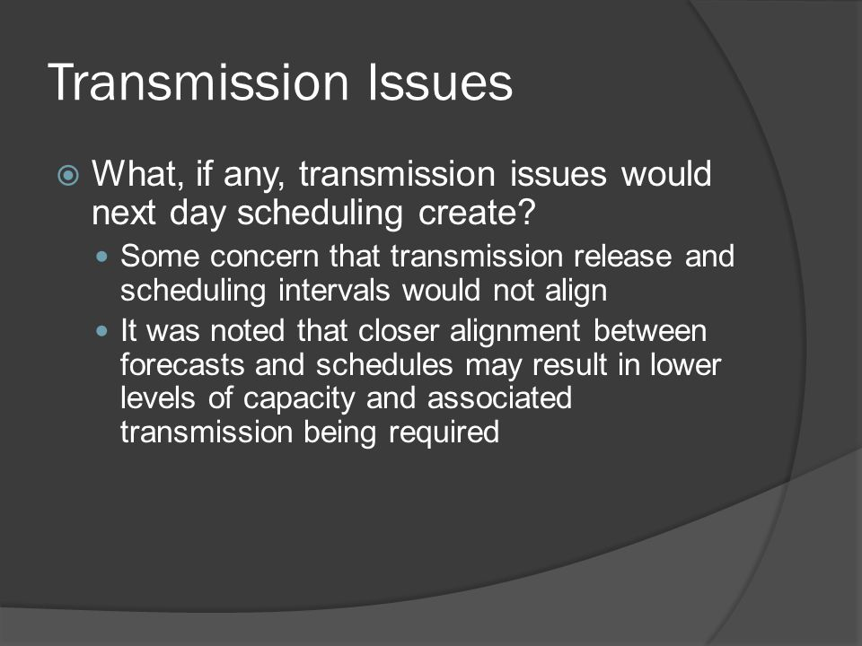 Transmission Issues  What, if any, transmission issues would next day scheduling create.