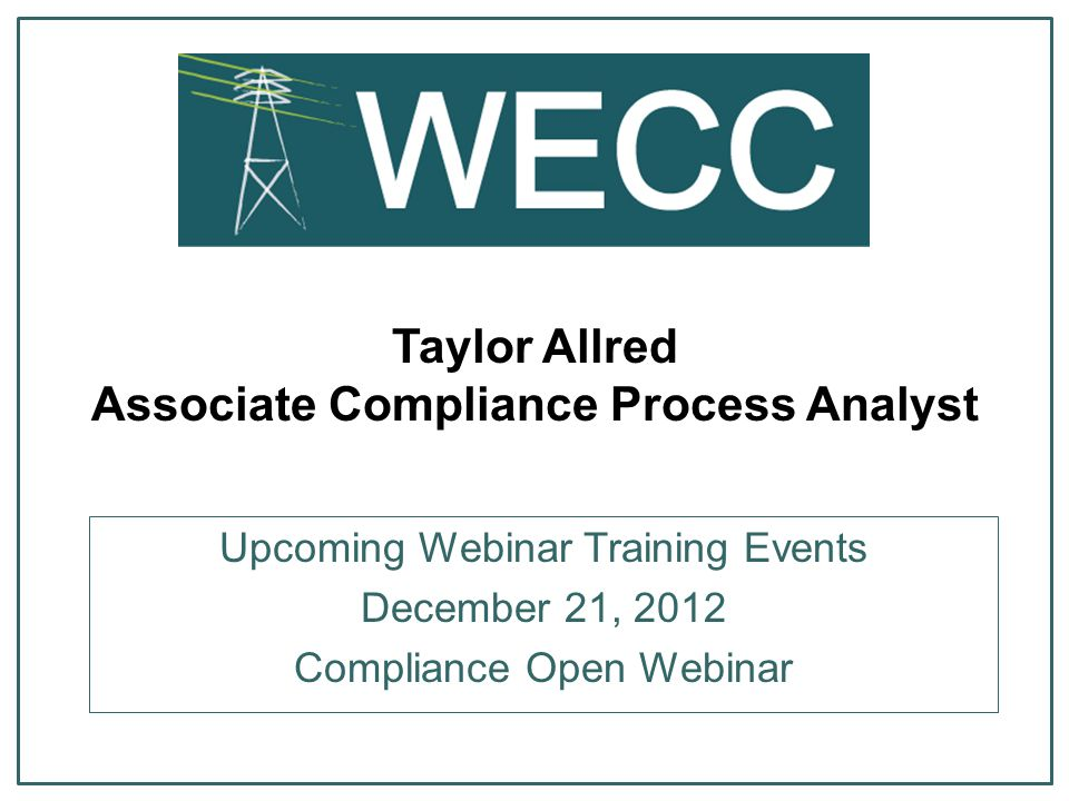 Taylor Allred Associate Compliance Process Analyst Upcoming Webinar Training Events December 21, 2012 Compliance Open Webinar
