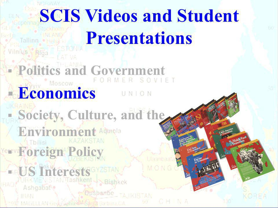  Politics and Government  Economics  Society, Culture, and the Environment  Foreign Policy  US Interests SCIS Videos and Student Presentations