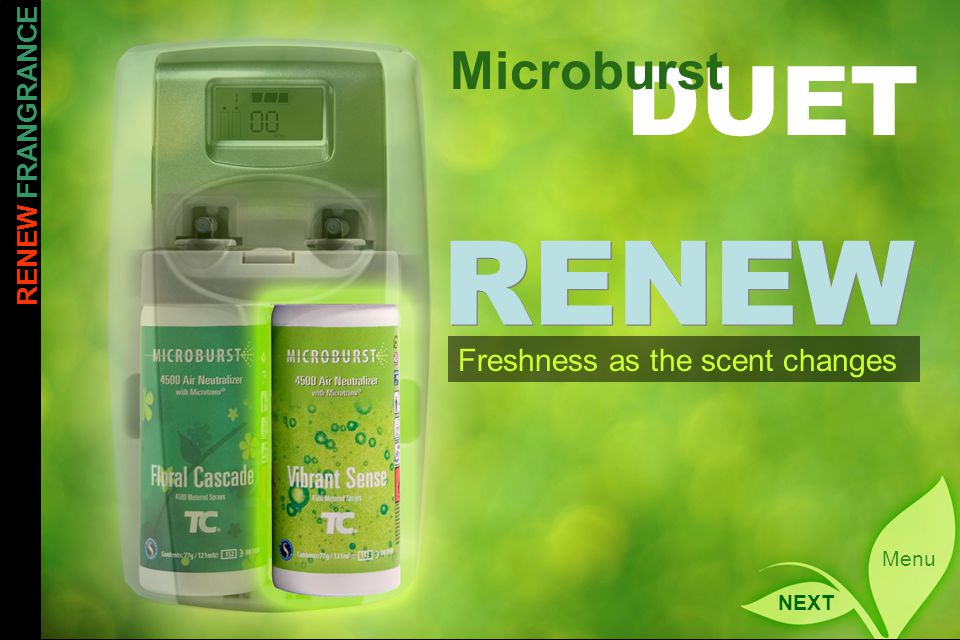 RENEW FRANGRANCE DUET Microburst Menu RENEW Freshness as the scent changes NEXT
