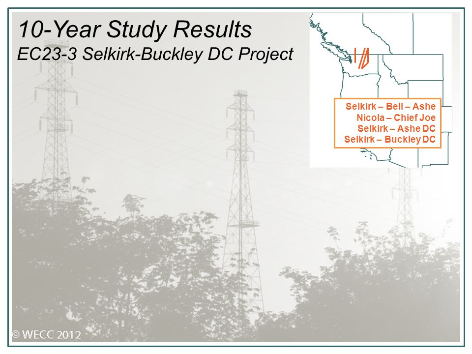 10-Year Study Results EC23-3 Selkirk-Buckley DC Project Selkirk – Bell – Ashe Nicola – Chief Joe Selkirk – Ashe DC Selkirk – Buckley DC