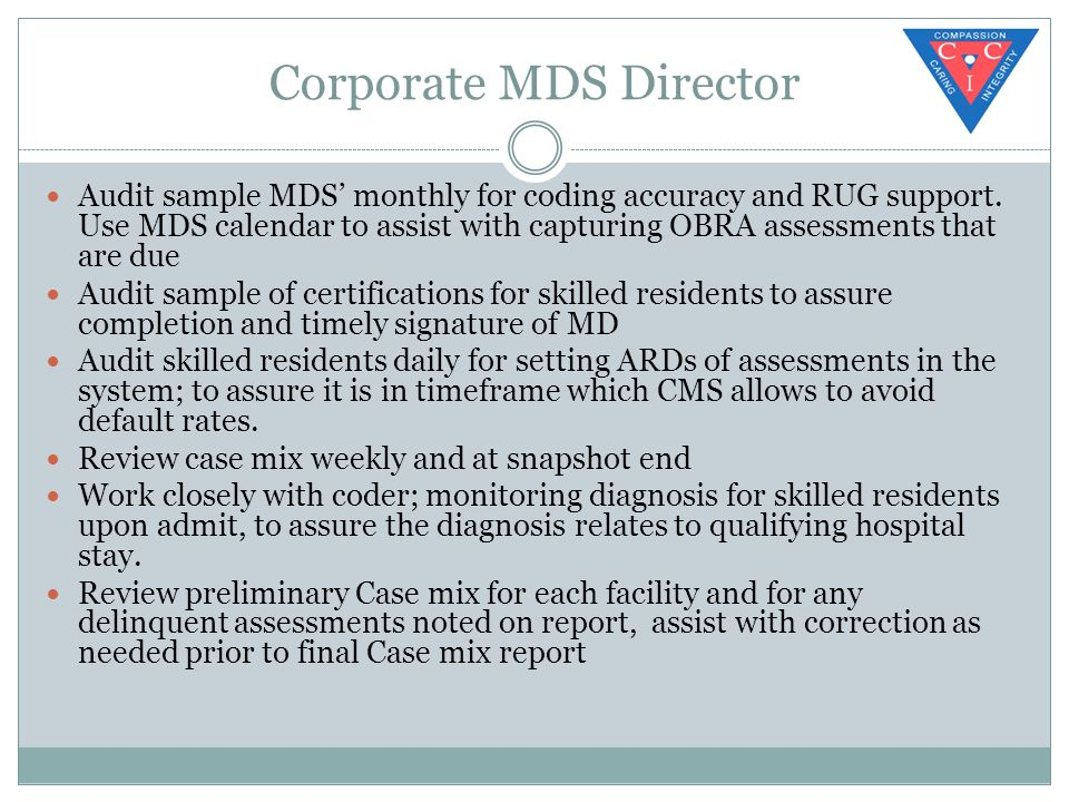 Corporate MDS Director Audit sample MDS' monthly for coding accuracy and RUG support.
