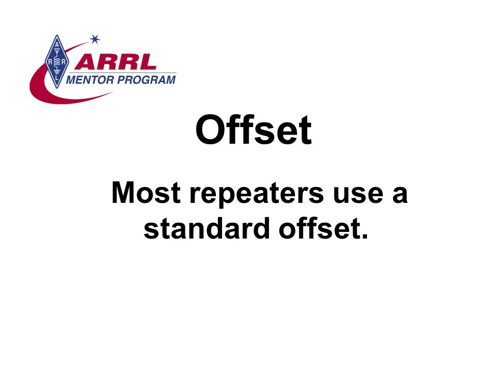 Offset Most repeaters use a standard offset.