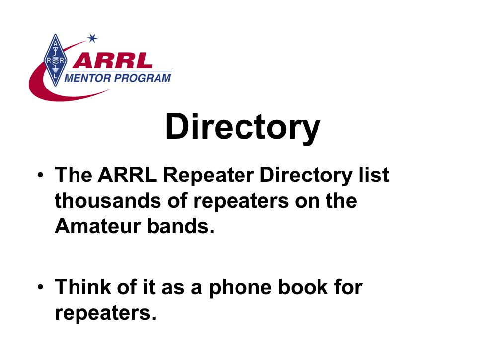 Directory The ARRL Repeater Directory list thousands of repeaters on the Amateur bands.