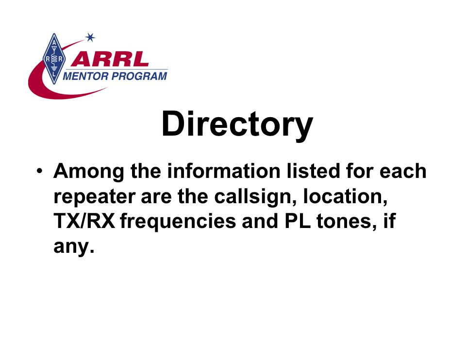 Directory Among the information listed for each repeater are the callsign, location, TX/RX frequencies and PL tones, if any.