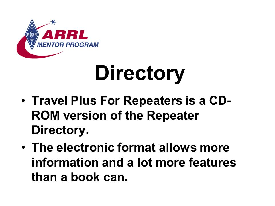 Directory Travel Plus For Repeaters is a CD- ROM version of the Repeater Directory.