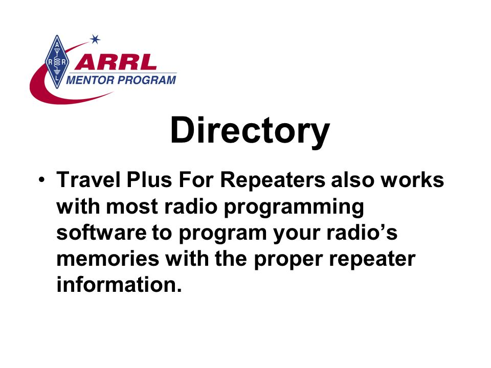 Directory Travel Plus For Repeaters also works with most radio programming software to program your radio's memories with the proper repeater information.