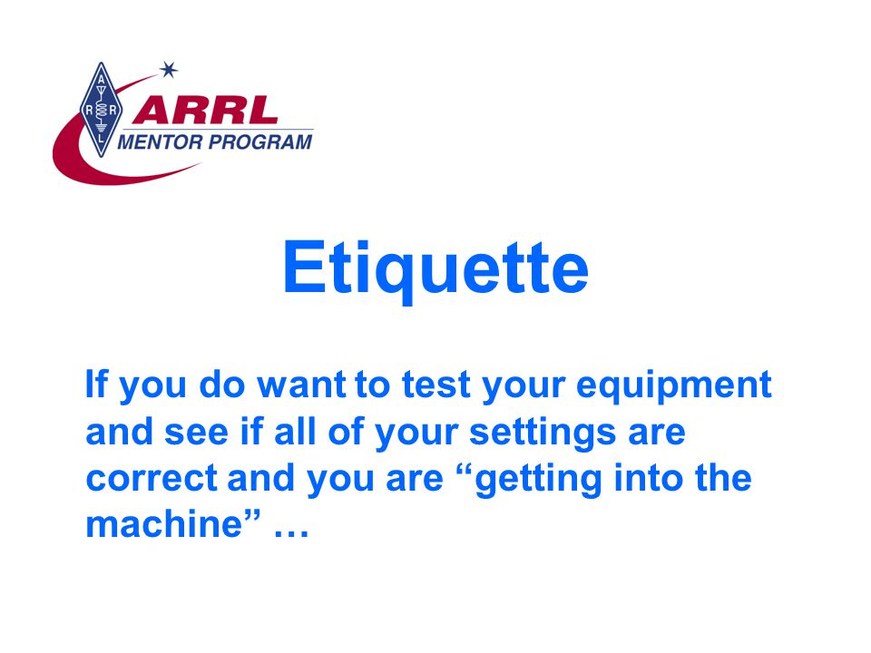 Etiquette If you do want to test your equipment and see if all of your settings are correct and you are getting into the machine …
