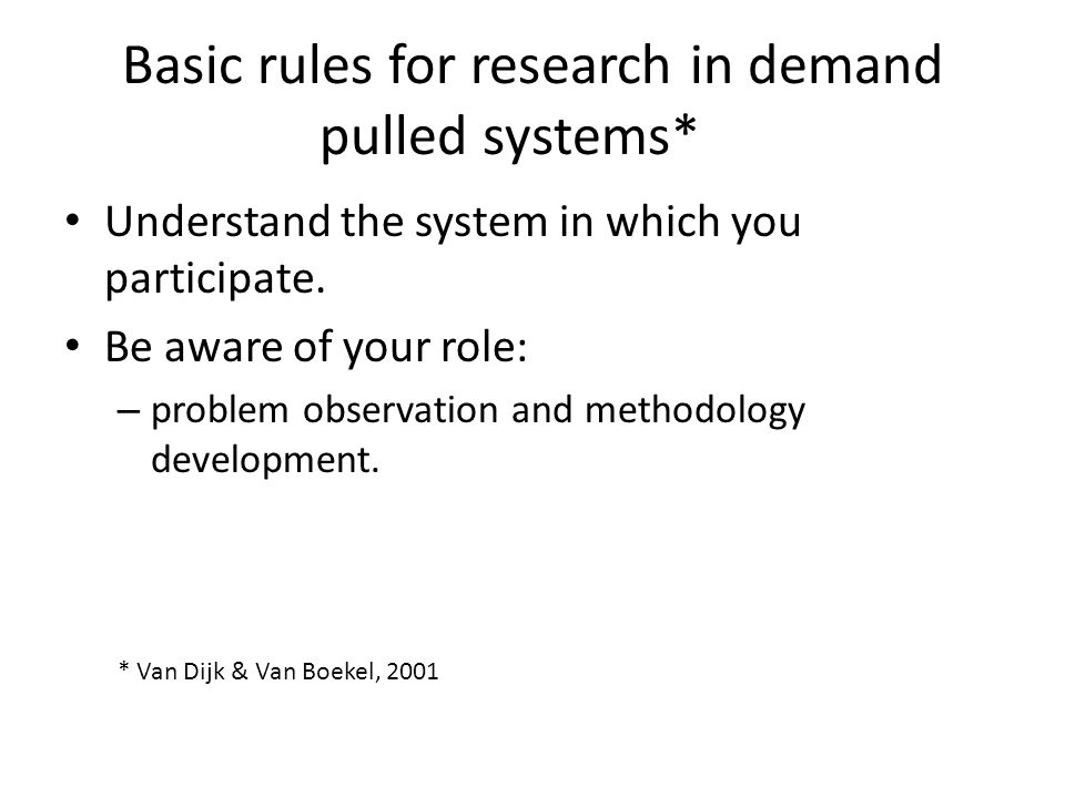 Basic rules for research in demand pulled systems* Understand the system in which you participate.