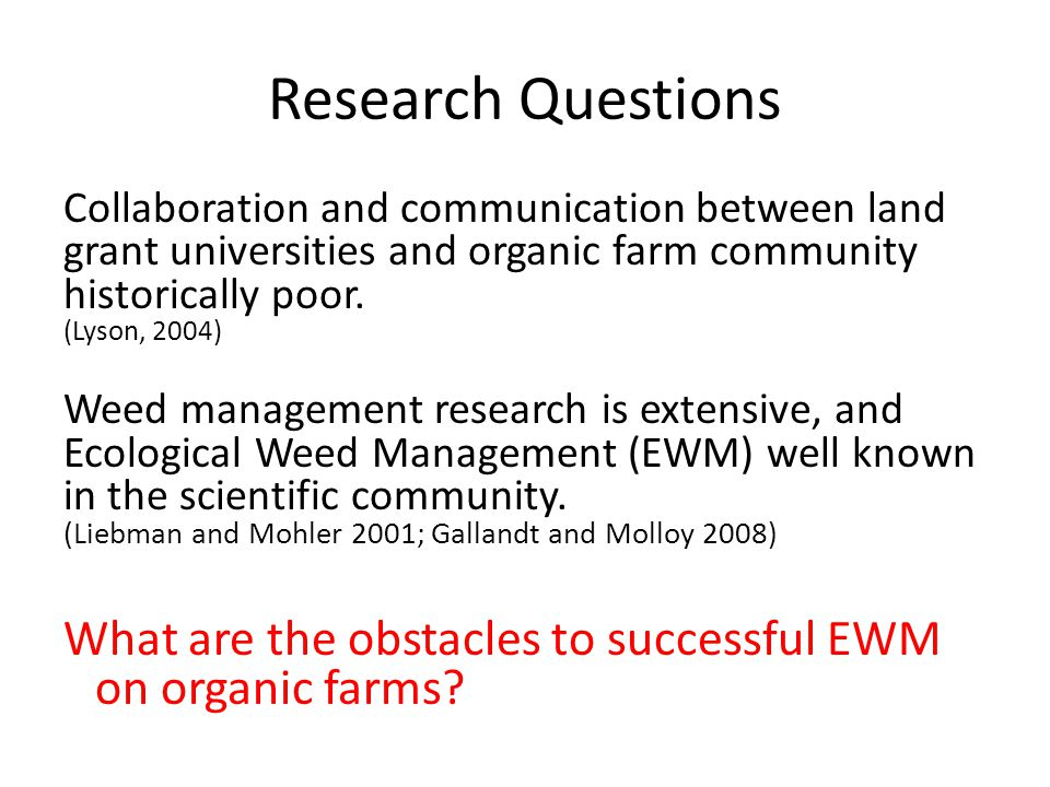 Research Questions Collaboration and communication between land grant universities and organic farm community historically poor.