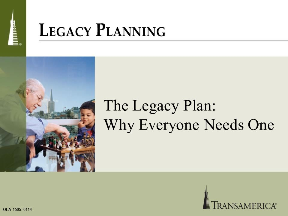 OLA 1505 0114 The Legacy Plan: Why Everyone Needs One
