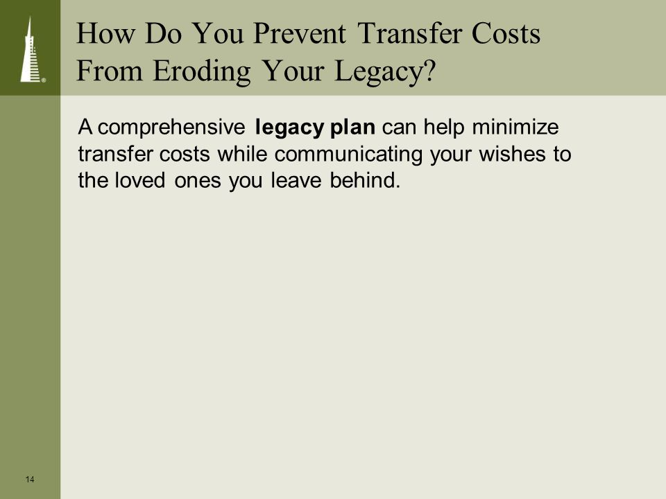 14 How Do You Prevent Transfer Costs From Eroding Your Legacy.