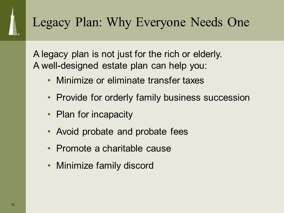 15 Legacy Plan: Why Everyone Needs One A legacy plan is not just for the rich or elderly.