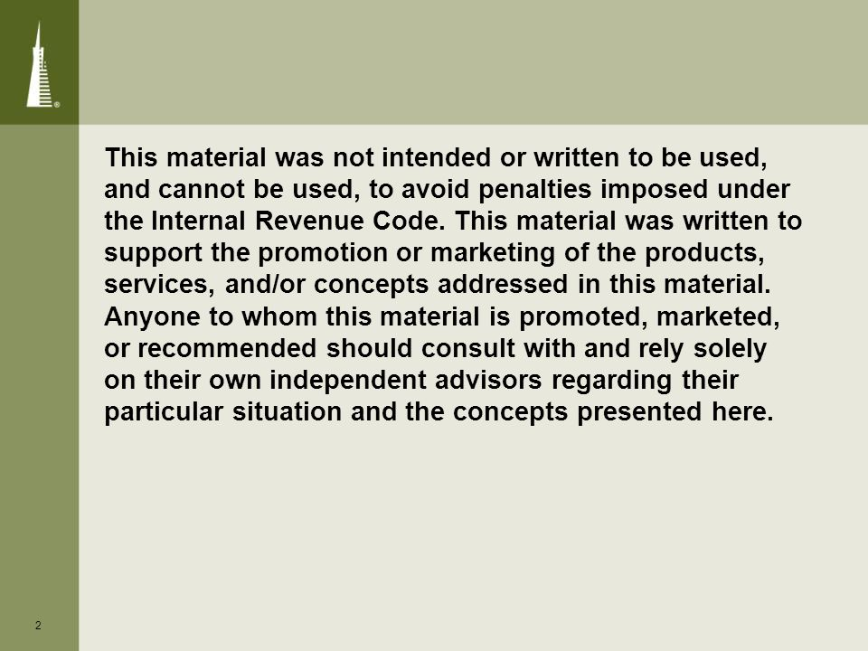 2 This material was not intended or written to be used, and cannot be used, to avoid penalties imposed under the Internal Revenue Code.