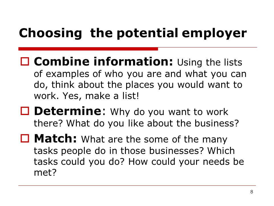 Choosing the potential employer 8  Combine information: Using the lists of examples of who you are and what you can do, think about the places you would want to work.