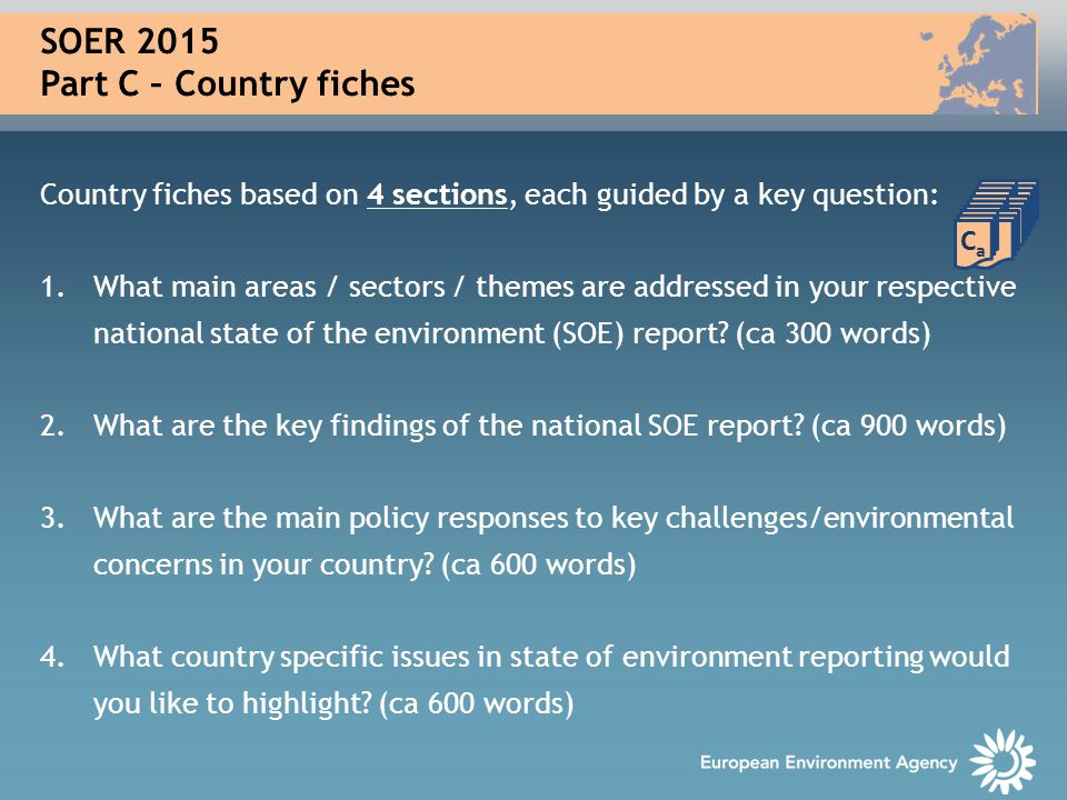 SOER 2015 Part C – Country fiches Country fiches based on 4 sections, each guided by a key question: 1.What main areas / sectors / themes are addressed in your respective national state of the environment (SOE) report.
