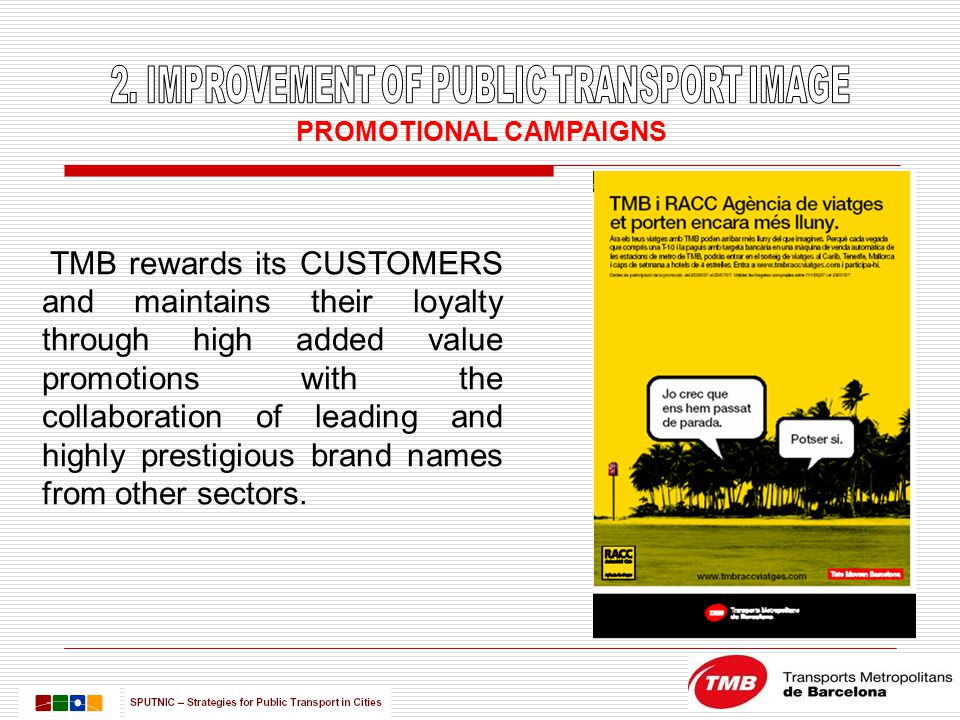 PROMOTIONAL CAMPAIGNS TMB rewards its CUSTOMERS and maintains their loyalty through high added value promotions with the collaboration of leading and highly prestigious brand names from other sectors.