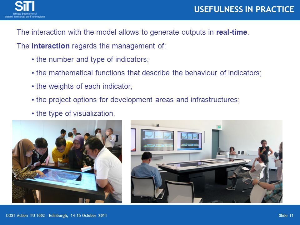 Slide 11 COST Action TU 1002 – Edinburgh, 14-15 October 2011 The interaction with the model allows to generate outputs in real-time.