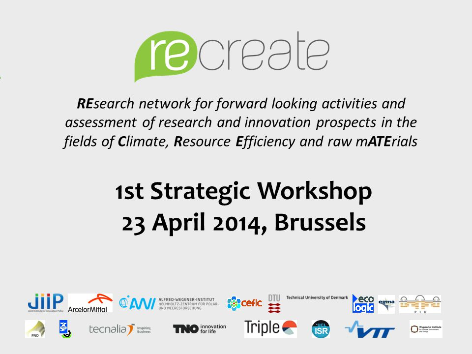 REsearch network for forward looking activities and assessment of research and innovation prospects in the fields of Climate, Resource Efficiency and raw mATErials 1st Strategic Workshop 23 April 2014, Brussels