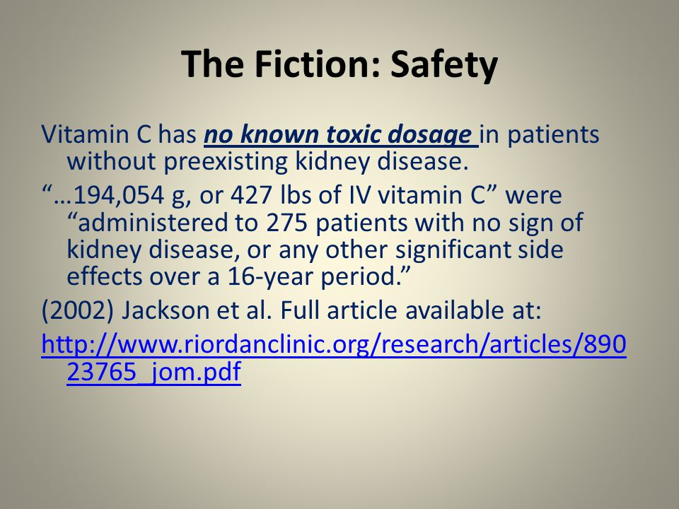 The Fiction: Safety Vitamin C has no known toxic dosage in patients without preexisting kidney disease.