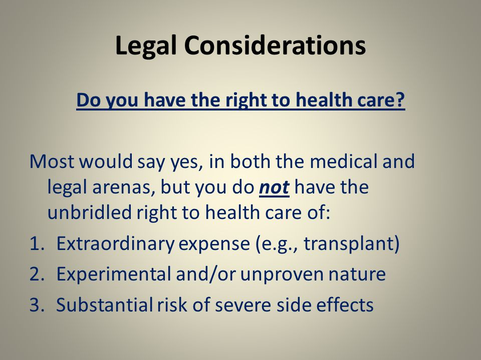 Legal Considerations Do you have the right to health care.