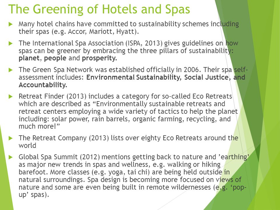 The Greening of Hotels and Spas  Many hotel chains have committed to sustainability schemes including their spas (e.g.