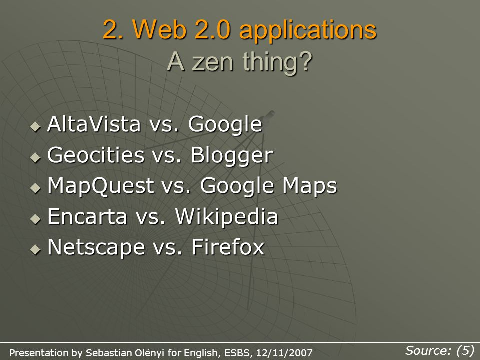 2. Web 2.0 applications A zen thing.  AltaVista vs.