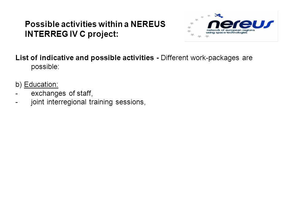 Possible activities within a NEREUS INTERREG IV C project: List of indicative and possible activities - Different work-packages are possible: b) Education: -exchanges of staff, -joint interregional training sessions,