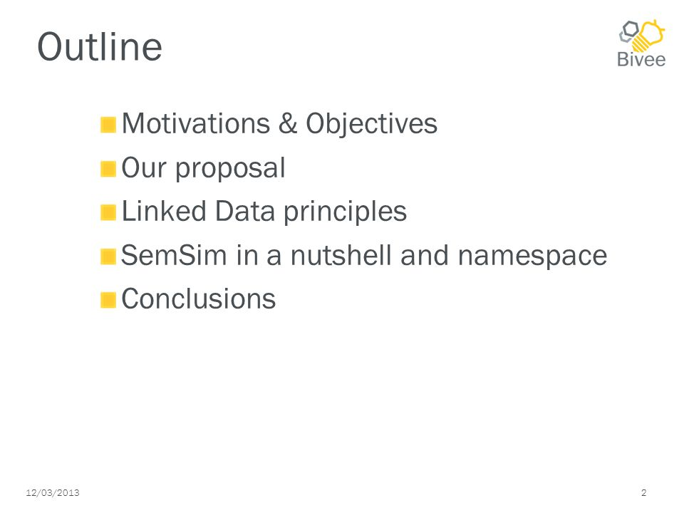 12/03/2013 2 Outline Motivations & Objectives Our proposal Linked Data principles SemSim in a nutshell and namespace Conclusions