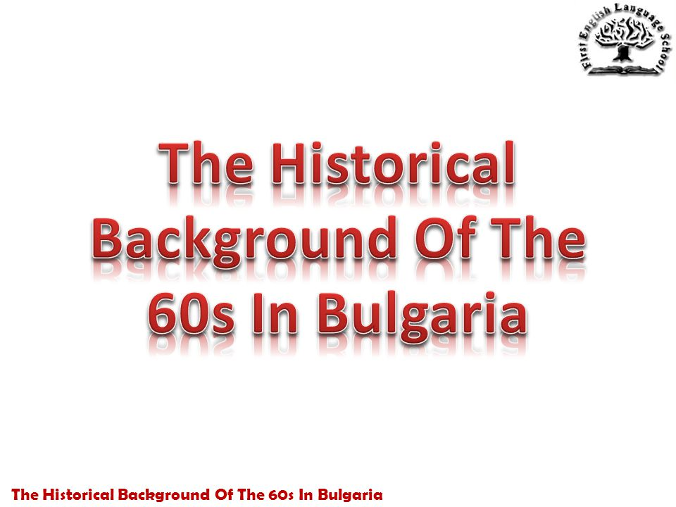 The Historical Background Of The 60s In Bulgaria