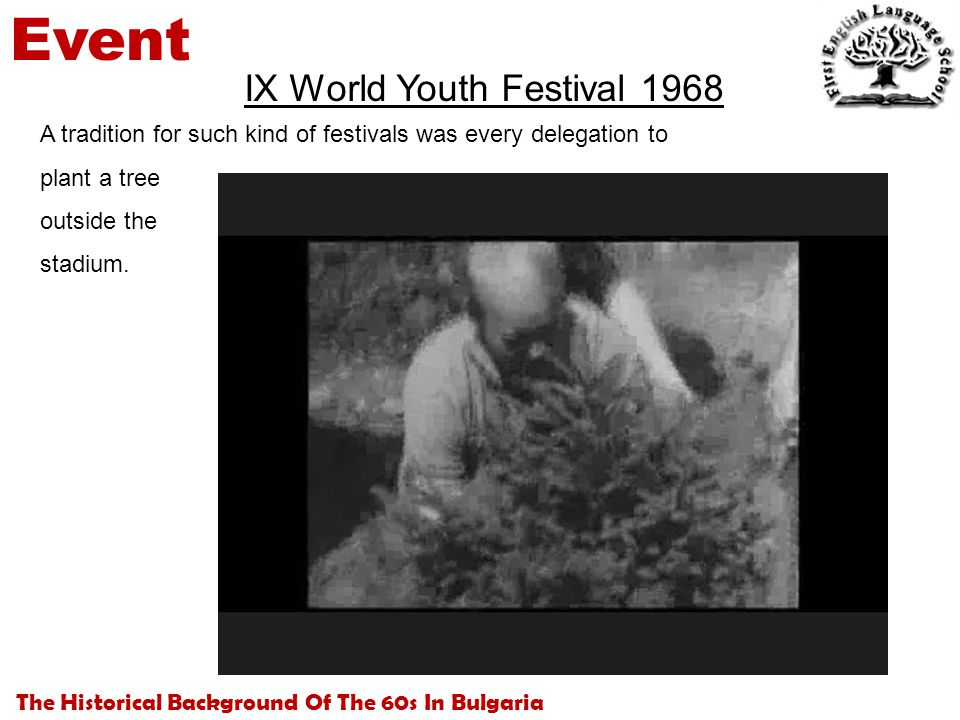 The Historical Background Of The 60s In Bulgaria Event IX World Youth Festival 1968 A tradition for such kind of festivals was every delegation to plant a tree outside the stadium.