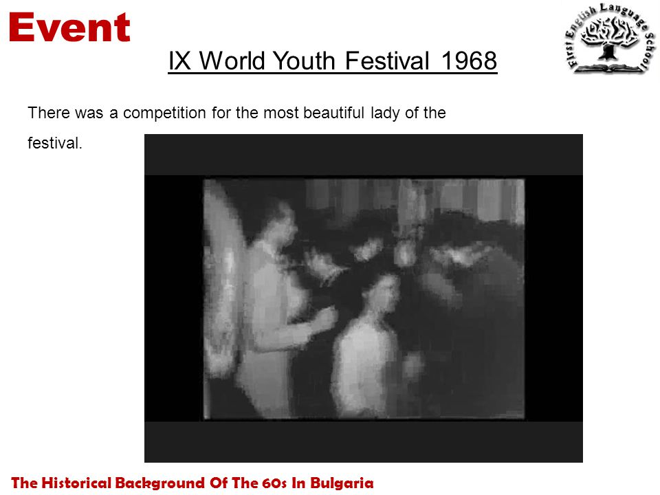 The Historical Background Of The 60s In Bulgaria Event IX World Youth Festival 1968 There was a competition for the most beautiful lady of the festival.