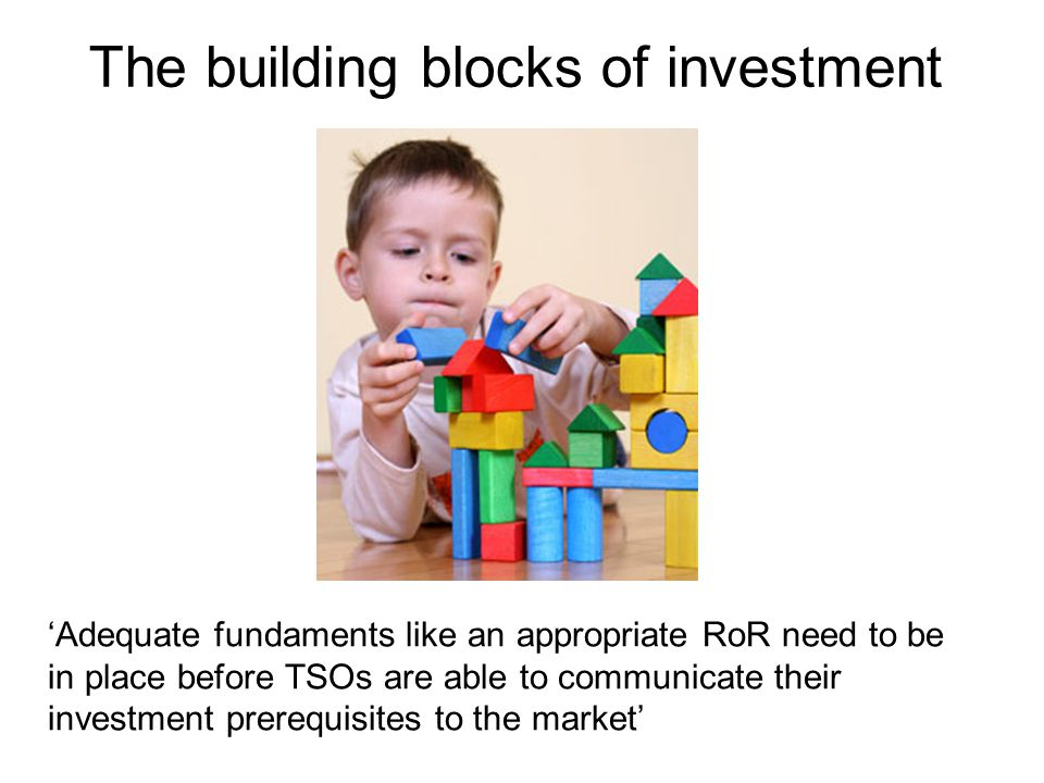 The building blocks of investment 'Adequate fundaments like an appropriate RoR need to be in place before TSOs are able to communicate their investment prerequisites to the market'