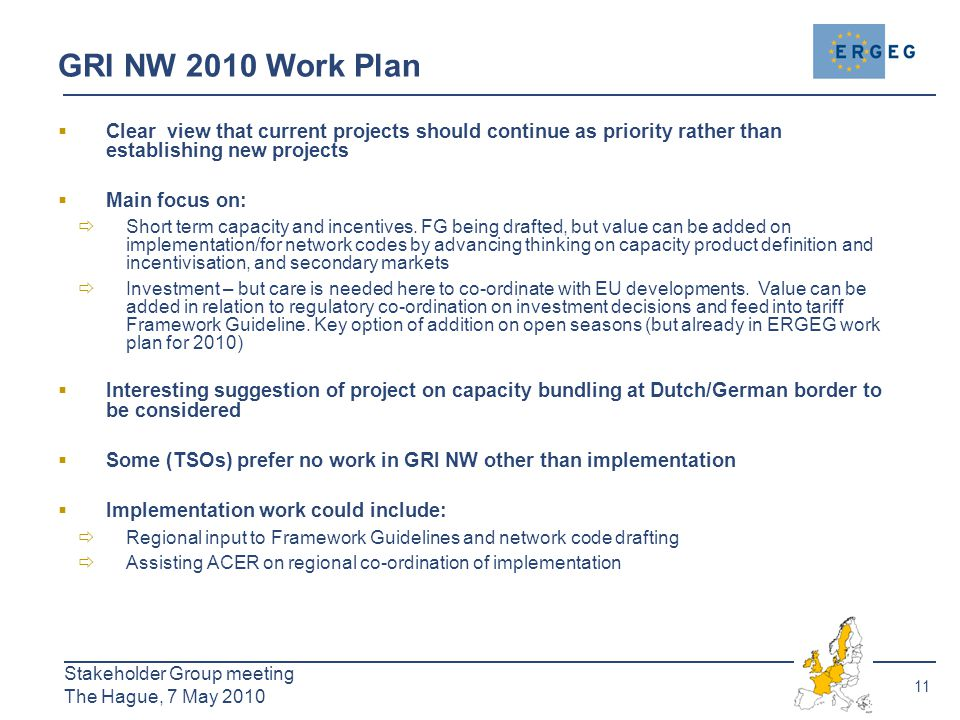 11 Stakeholder Group meeting The Hague, 7 May 2010 GRI NW 2010 Work Plan  Clear view that current projects should continue as priority rather than establishing new projects  Main focus on:  Short term capacity and incentives.