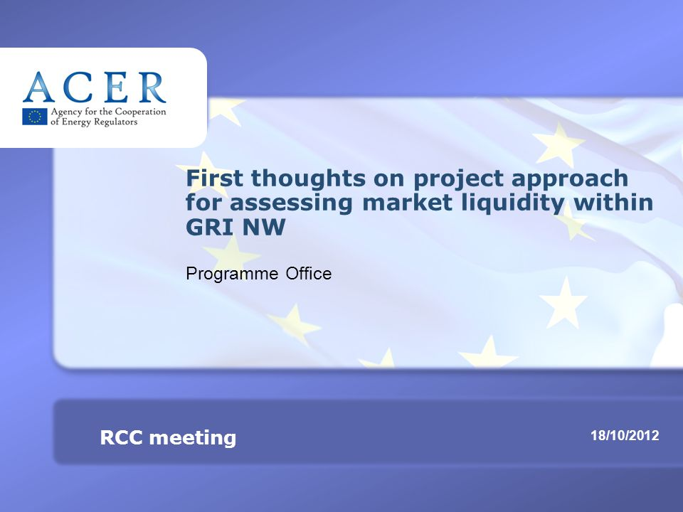 RCC meeting Assessing market liquidity within GRI NW TITRE 18/10/2012 RCC meeting First thoughts on project approach for assessing market liquidity within GRI NW Programme Office