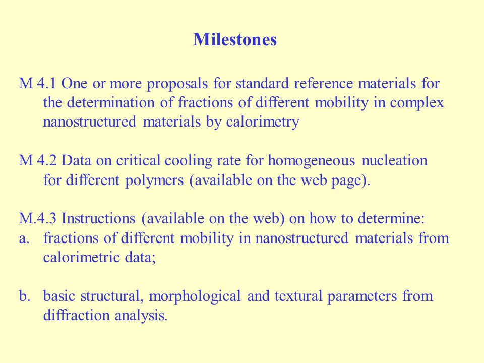 Milestones M 4.1 One or more proposals for standard reference materials for the determination of fractions of different mobility in complex nanostructured materials by calorimetry M 4.2 Data on critical cooling rate for homogeneous nucleation for different polymers (available on the web page).