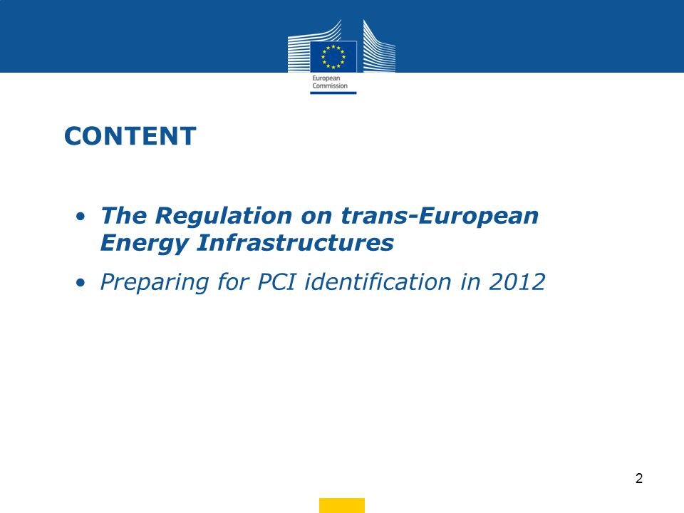 The Regulation on trans-European Energy Infrastructures Preparing for PCI identification in 2012 CONTENT 2