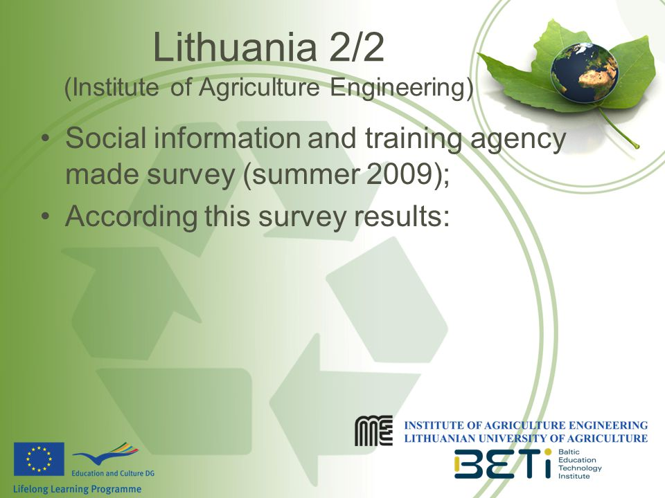 Lithuania 2/2 (Institute of Agriculture Engineering) Social information and training agency made survey (summer 2009); According this survey results:
