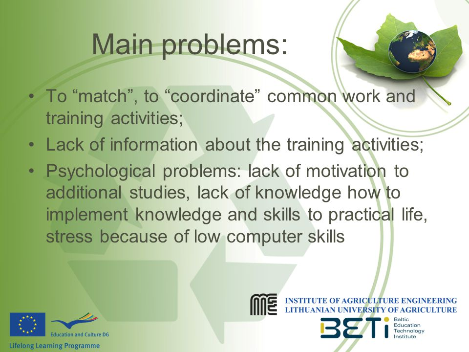 Main problems: To match , to coordinate common work and training activities; Lack of information about the training activities; Psychological problems: lack of motivation to additional studies, lack of knowledge how to implement knowledge and skills to practical life, stress because of low computer skills